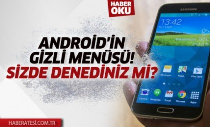Android'in Gizli Menüsü!  Sizde Denediniz Mi?