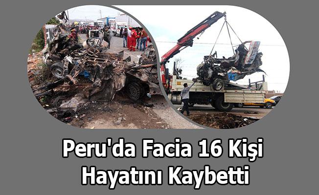 Peru'da facia 16 kişi hayatını kaybetti