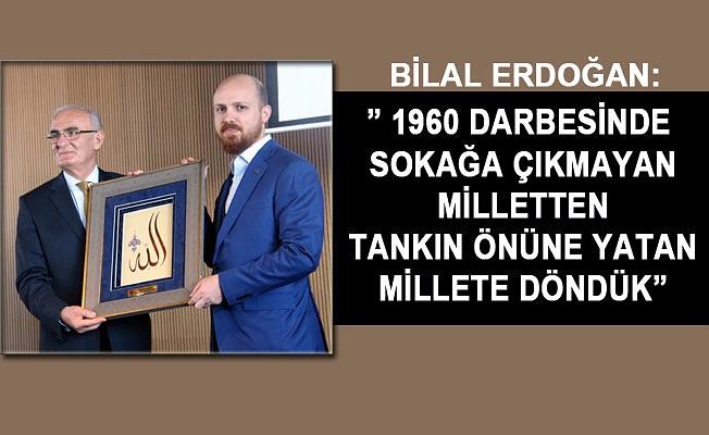 """Bilal Erdoğan: """" 1960 Darbesinde Sokağa Çıkmayan Milletten Tankın Önüne Yatan Millete Döndük"""""""