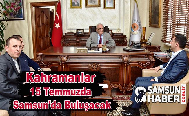 Kahramanlar 15 Temmuzda Samsun'da Buluşacak