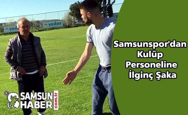 Samsunspor'dan Kulüp Personeline İlginç Şaka