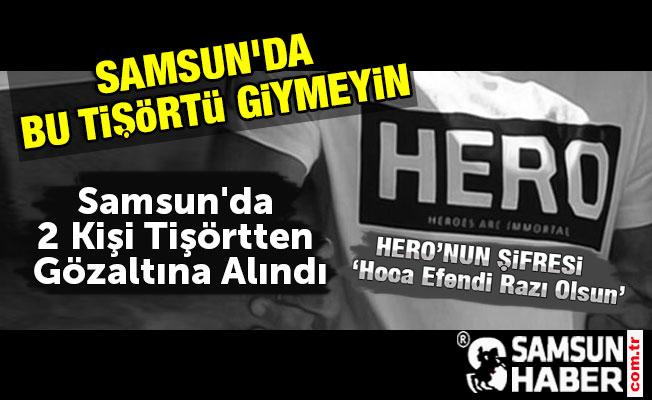 Samsun'da 2 Kişi Tişörtten Gözaltına Alındı
