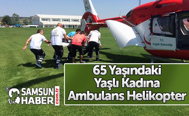65 Yaşındaki Yaşlı Kadına Ambulans Helikopter