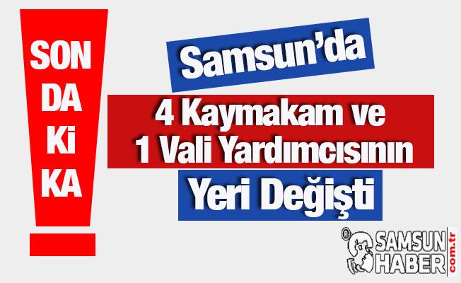 Samsun'da 4 Kaymakam ve 1 Vali Yardımcısının Yeri Değişti