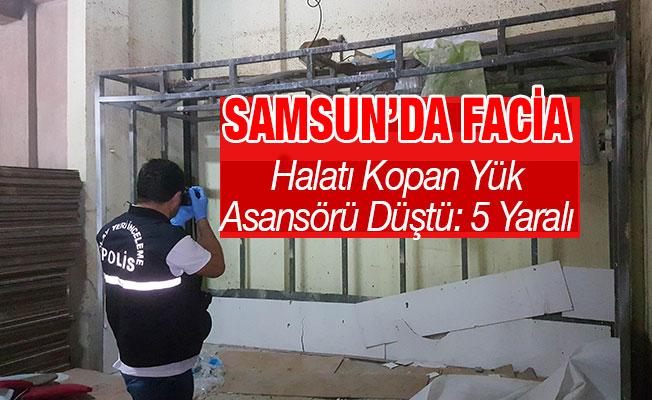 Samsun'da facia  halatı kopan yük asansörü düştü: 5 yaralı  Yazdir