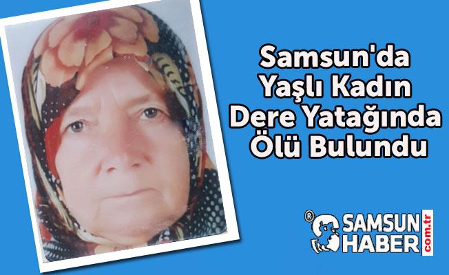 Samsun'da Yaşlı Kadın dere Yatağında Ölü Bulundu