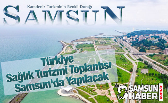 Türkiye Sağlık Turizmi Toplantısı Samsun'da Yapılacak