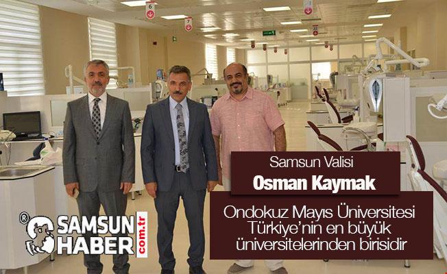 Vali Kaymak; Ondokuz Mayıs Üniversitesi Türkiye'nin en büyük üniversitelerinden birisidir