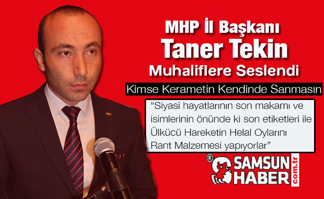 MHP İl Başkanı Tekin; Kimse Kerameti Kendinden Sanmasın