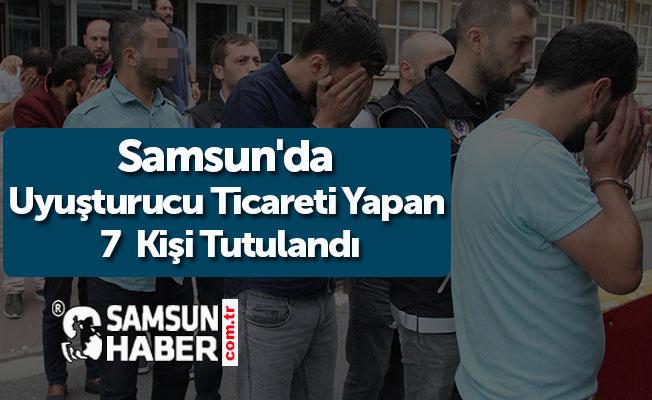 Samsun'da Uyuşturucu Ticareti Yapan 7  Kişi Tutulandı