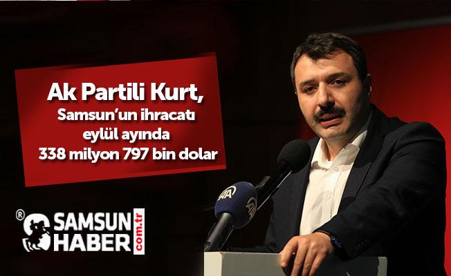 Ak Partili Kurt, Samsun'un ihracatı eylül ayında 338 milyon 797 bin dolar