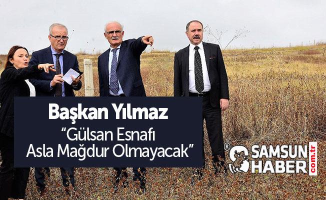 """BAŞKAN YILMAZ """"GÜLSAN ESNAFI ASLA MAĞDUR OLMAYACAK"""""""