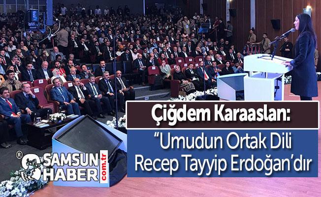 """ÇİĞDEM KARAASLAN: """"UMUDUN ORTAK DİLİRECEP TAYYİP ERDOĞAN'DIR"""
