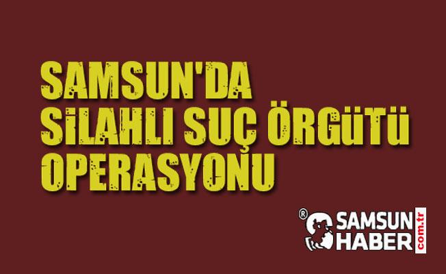 Samsun'da Silahlı Suç Örgütü Operasyonu