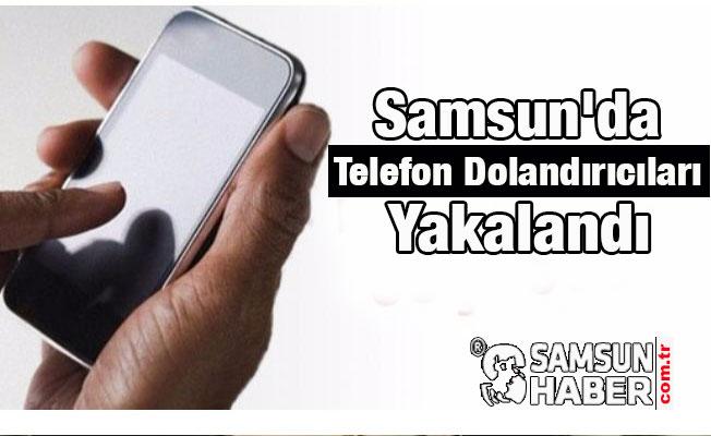 Samsun'da Telefon Dolandırıcıları Yakalandı