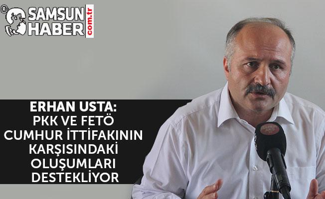 ERHAN USTA: PKK VE FETÖ CUMHUR İTTİFAKININ KARŞISINDAKİ OLUŞUMLARI DESTEKLİYOR