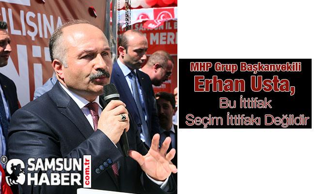 MHP Grup Başkanvekili Erhan Usta, Bu İttifak Seçim İttifakı Değildir