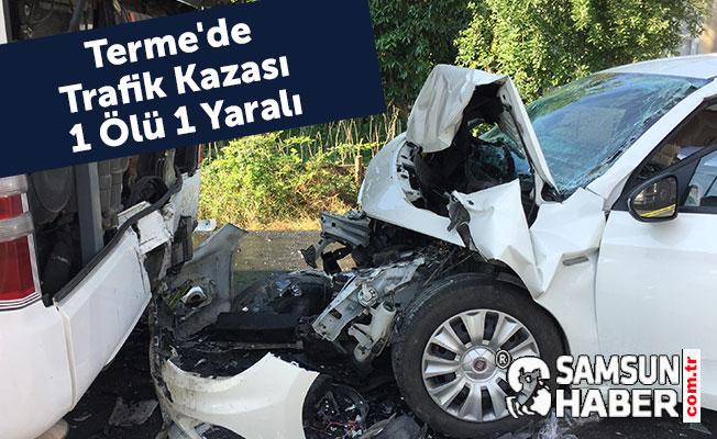 Terme'de Trafik Kazası 1 Ölü 1 Yaralı