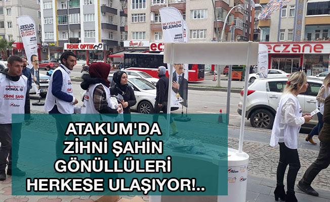 ATAKUM'DA ZİHNİ ŞAHİN GÖNÜLLÜLERİ HERKESE ULAŞIYOR!..