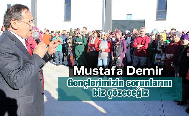 Mustafa Demir, Gençlerimizin sorunlarını biz çözeceğiz