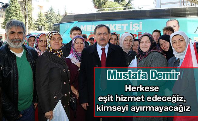 Mustafa Demir, Herkese eşit hizmet edeceğiz, kimseyi ayırmayacağız