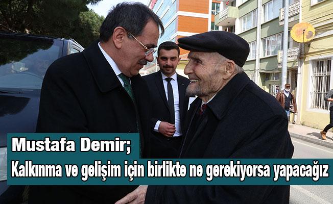Mustafa Demir; Kalkınma ve gelişim için birlikte ne gerekiyorsa yapacağız