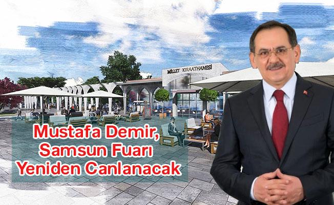 Mustafa Demir, Samsun Fuarı Yeniden Canlanacak
