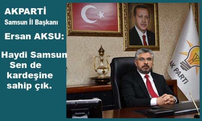 AKPARTİ Samsun İl Başkanı Ersan AKSU Kampanya daveti