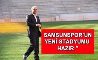 """Bakan Kılıç : """" Samsunspor'un Yeni Stadyumu Hazır """""""