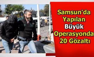 Samsun'da yapılan büyük operasyonda 20 gözaltı