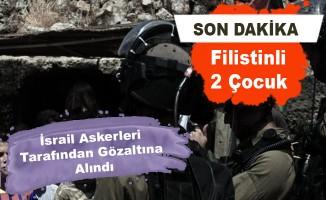 son dakika israil askerleri iki çocuğu gözaltına aldı