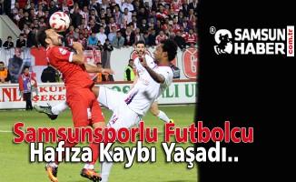 Samsunsporlu Futbolcu Hafıza Kaybı Yaşadı