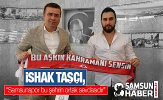 """İshak Taşçı, """"Samsunspor bu şehrin ortak sevdasıdır"""""""
