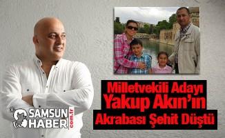 Milletvekili Adayı Yakup Akın'ın Akrabası Şehit Düştü