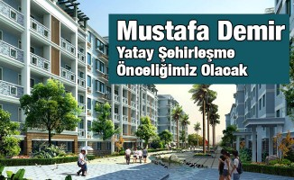 Mustafa Demir, Yatay Şehirleşme Önceliğimiz Olacak