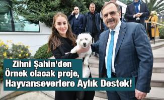 Zihni Şahin'den Örnek olacak proje, Hayvanseverlere Aylık Destek!