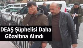 1 DEAŞ Şüphelisi Daha Gözaltına Alındı