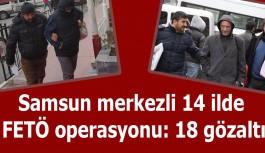 14 İlde FETÖ Operasyonu: 18 Gözaltı