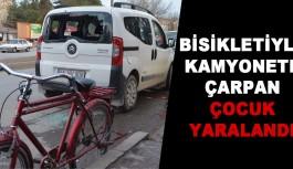 Bisikletiyle kamyonete çarpan çocuk yaralandı.