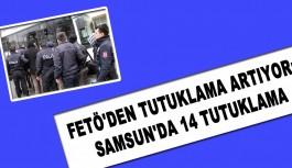 FETÖ'den Tutuklama Artıyor: Samsun'da 14 Tutuklama