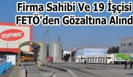 Firma Sahibi Ve 19 İşçisi FETÖ'den Gözaltına Alındı