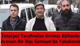 İnterpol'ün Aradığı Şahıs Samsun'da Yakalandı