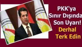 PKK'ya Sınır Dışından Son Uyarı! Derhal Terk Edin