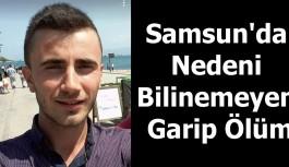 Samsun'da Nedeni Bilinemeyen Garip Ölüm