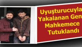 Uyuşturucuyla Yakalanan Genç Mahkemece...
