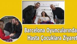 Barcelona Oyuncularından Hasta Çocuklara Ziyaret
