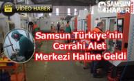 Samsun Türkiye'nin Cerrahi Alet Merkezi Haline Geldi