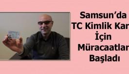 Samsun'da TC Kimlik Kartı İçin Müracaatlar Başladı