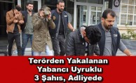 Terörden Yakalanan Yabancı Uyruklu 3 Şahıs, Adliyede