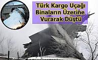 Türk Kargo Uçağı Binaların Üzerine Vurarak Düştü